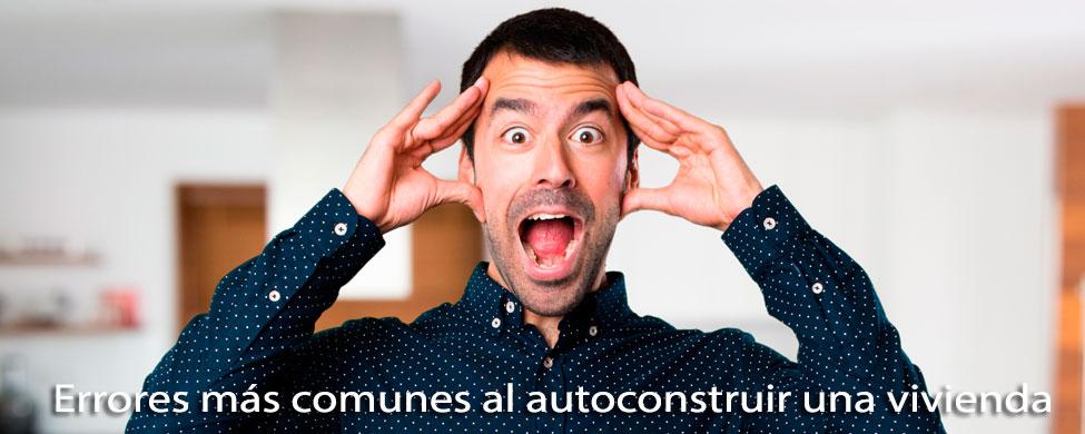 ¿Cuáles son los errores más comunes en la autoconstrucción y cómo evitarlos?