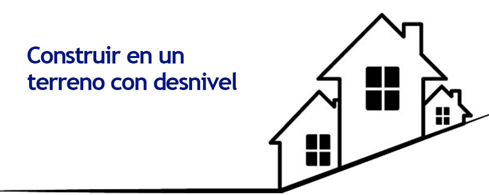 construir una casa en terreno con desnivel